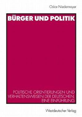 Bürger und Politik. Politische Orientierungen und Verhaltensweisen der Deutschen. Eine Einführung