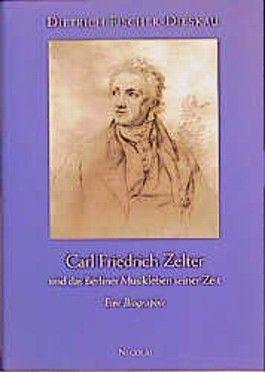 Carl Friedrich Zelter und das Berliner Musikleben seiner Zeit