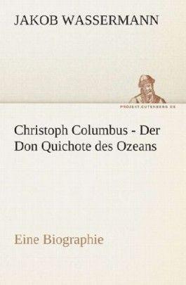 Christoph Columbus - Der Don Quichote des Ozeans