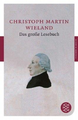 Christoph Martin Wieland - Das große Lesebuch