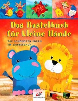 Das Bastelbuch für kleine Hände