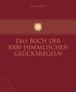 Das Buch der 1000 himmlischen Glücksregeln