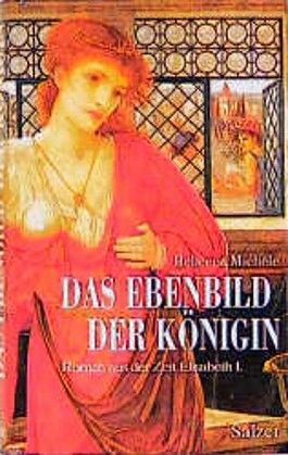 Das Ebenbild der Königin. Roman aus der Zeit Elisabeths I