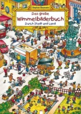 Das grosse Wimmelbilderbuch. Durch Stadt und Land