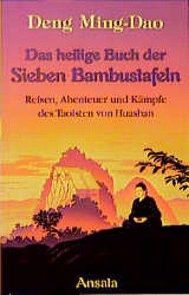 Das Heilige Buch der Sieben Bambustafeln. Reisen, Abenteuer und Kämpfe des Taoisten von Huashan