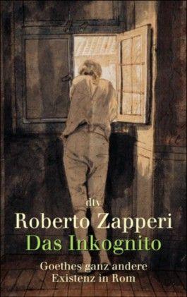 Das Inkognito, Goethes ganz andere Existenz in Rom