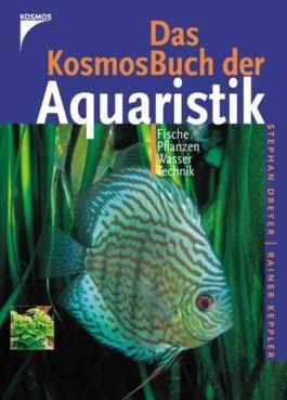 Das KosmosBuch der Aquaristik. Fische, Pflanzen, Wasser, Technik