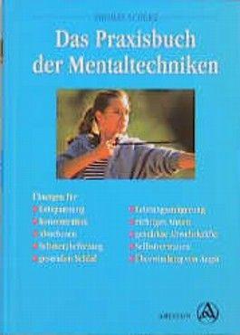 Das Praxisbuch der Mentaltechniken