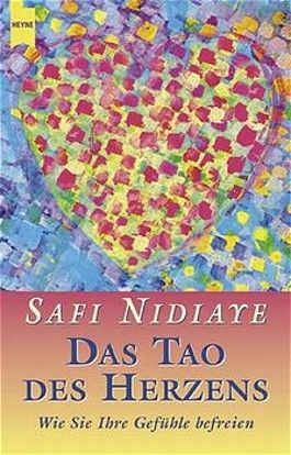 Das Tao des Herzens. Wie Sie Ihre Gefühle befreien