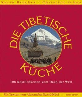 Das Tibet-Kochbuch. 108 Köstlichkeiten vom Dach der Welt