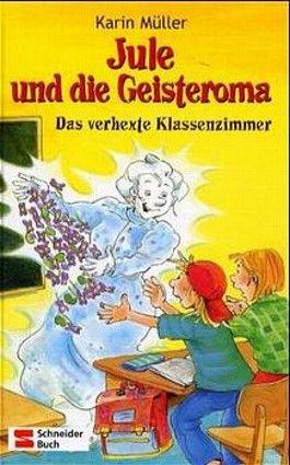 Jule und die Geisteroma - Das verhexte Klassenzimmer