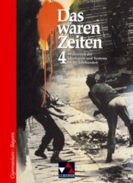 Das waren Zeiten - Ausgabe für Bayern. Unterrichtswerk für Geschichte an Gymnasien / Widerstreit der Ideologien und Systeme im 20. Jahrhundert