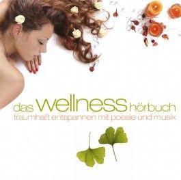 Das Wellness-Hörbuch: Traumhaft Entspannen