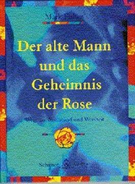 Der alte Mann und das Geheimnis der Rose. Wege zu Weisheit und Wohlstand