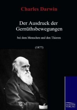 Der Ausdruck der Gemüthsbewegungen bei dem Menschen und den Thieren (1877)