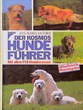 Der Kosmos - Hundeführer. Mit allen FCI- Hunderassen