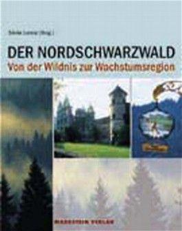 Der Nordschwarzwald, Von der Wildnis zur Wachstumsregion