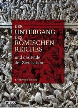Der Untergang des Römischen Reiches und das Ende der Zivilisation