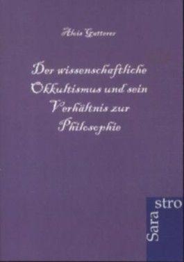 Der wissenschaftliche Okkultismus und sein Verhältnis zur Philosophie