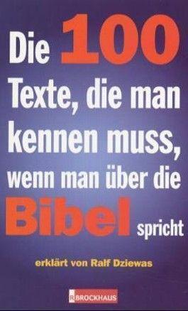 Die 100 Texte, die man kennen muss, wenn man über die Bibel spricht