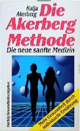 Die Akerberg-Methode. Die neue sanfte Medizin