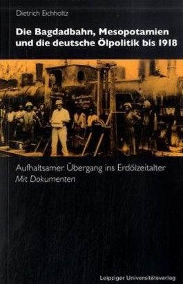 Die Bagdadbahn, Mesopotamien und die deutsche Ölpolitik bis 1918