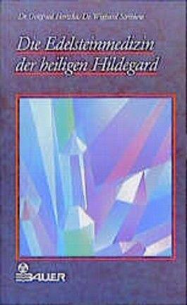 Die Edelsteinmedizin der heiligen Hildegard
