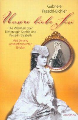 Die ganze Wahrheit über Erzherzogin Sophie und Kaiserin Elisabeth