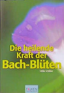 Die heilende Kraft der Bach- Blüten.
