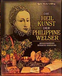 Die Heilkunst der Philippine Welser