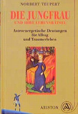 Die Jungfrau und ihre Lebensrätsel. Astroenergetische Deutungen für Alltag und Traumerleben