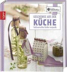 Die kreative Manufaktur - Geschenke aus der Küche von Anne Iburg bei ...