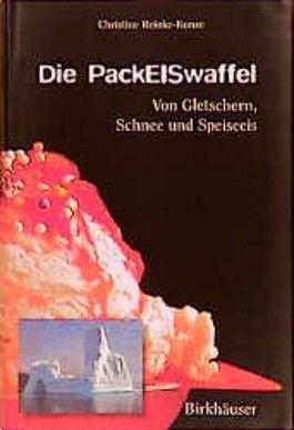 Die PackEISwaffel. Von Gletschern, Schnee und Speiseeis