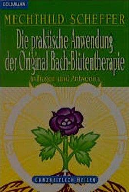 Die praktische Anwendung der Original Bach-Blütentherapie in Fragen und Antworten