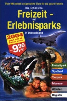 Die schönsten Freizeit- und Erlebnisparks in Deutschland 2004
