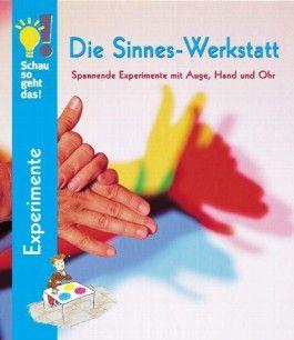 Die Sinnes-Werkstatt. Spannende Experimente mit Auge, Hand und Ohr