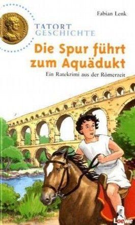Tatort Geschichte - Die Spur führt zum Aquädukt