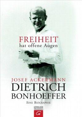 Dietrich Bonhoeffer. Freiheit hat offene Augen