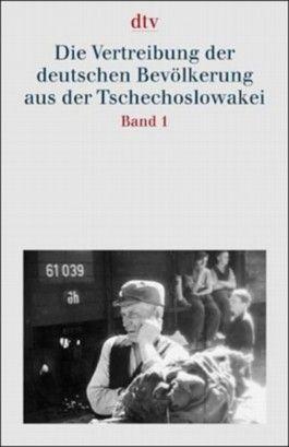 Dokumentation der Vertreibung der Deutschen aus Ost-Mitteleuropa. Gesamtausgabe / Die Vertreibung der deutschen Bevölkerung aus der Tschechoslowakei