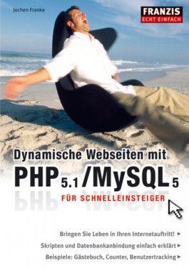Dynamische Webseiten mit PHP 5.1 /MySQL 5 für Schnelleinsteiger