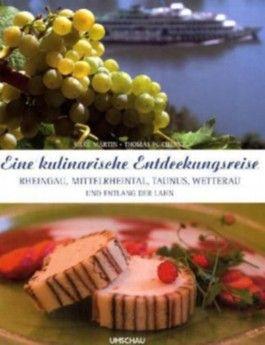 Eine kulinarische Entdeckungsreise Rheingau, Mittelrheintal, Taunus, Wetterau und entlang der Lahn