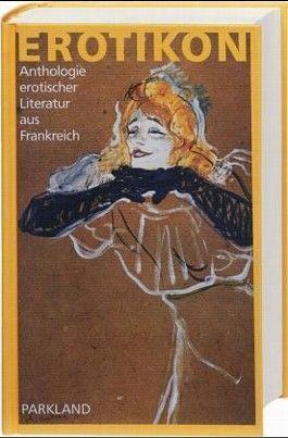 Erotikon - Anthologie erotischer Literatur aus Frankreich