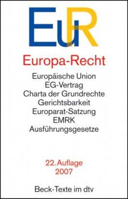 Europa-Recht: Europäische Union, EG-Vertrag, Charta der Grundrechte, Gerichtsbarkeit, Europarat-Satzung, EMRK, Ausführungsgesetze: Europäische Union, ... Europarat-Satzung, EMRK, Ausführungsgesetze