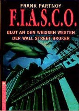 F.I.A.S.C.O. ( FIASCO). Blut an den weißen Westen der Wall Street Broker