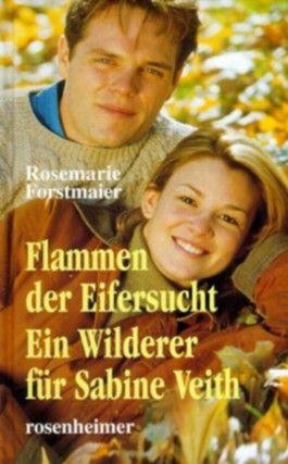 Flammen der Eifersucht /Ein Wilderer für Sabine Veith