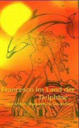 Francesco im Land der Delphine und andere phantastische Geschichten