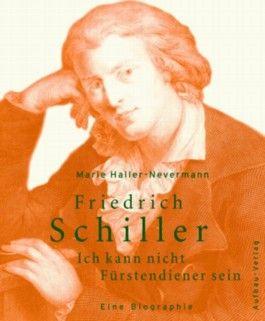Friedrich Schiller. Ich kann nicht Fürstendiener sein