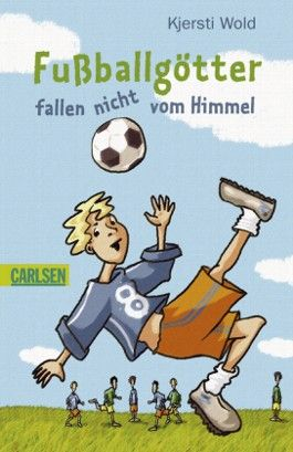 Fußballgötter, Band 1: Fußballgötter fallen nicht vom Himmel