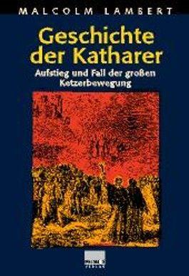 Geschichte der Katharer. Aufstieg und Fall der großen Ketzerbewegung