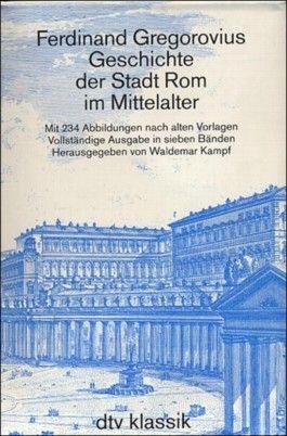 Geschichte der Stadt Rom im Mittelalter, 4 Bde. in 7 Tl.-Bdn.